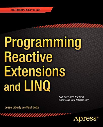 Programming Reactive Extensions and LINQ (Expert's Voice: Liberty, Jesse