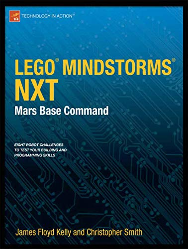 Lego Mindstorms Nxt: Mars Base Command (Technology in Action): Kelly, James Floyd; Floyd Kelly, ...