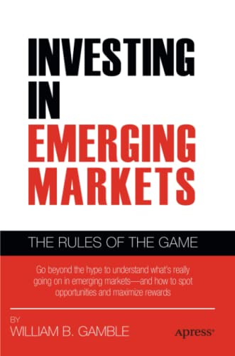 Investing in Emerging Markets: The Rules of the Game: William B. Gamble