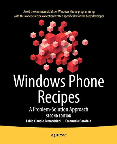 Windows Phone Recipes: A Problem Solution Approach: Ferracchiati, Fabio Claudio; Garofalo, Emanuele