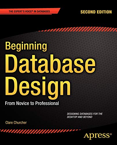 Beginning Database Design: From Novice to Professional: Churcher, Clare