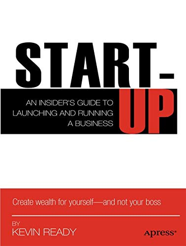 Startup: An Insider's Guide to Launching and Running a Business: Ready, Kevin; Ready, Andy