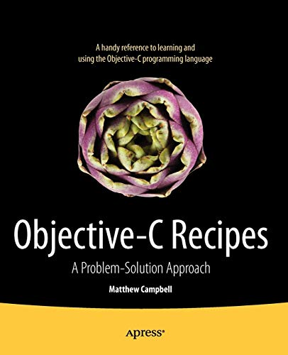 Objective-C Recipes: A Problem-Solution Approach: Campbell, Matthew