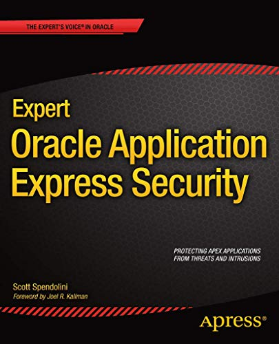 Expert Oracle Application Express Security (Experts Voice in Oracle): Scott Spendolini
