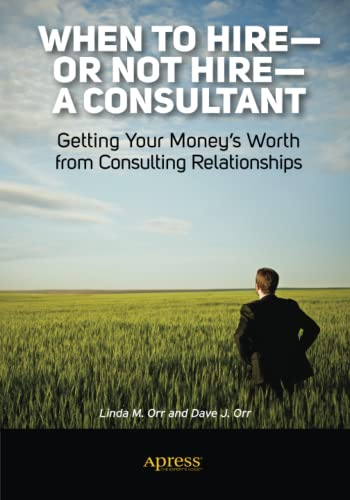 When to hire--or Not hire--a Consultant: Getting Your Moneys Worth from Consulting Relationships: ...