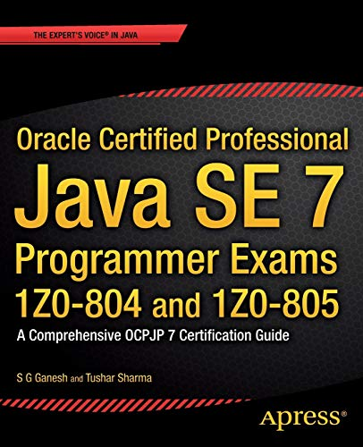 Oracle Certified Professional Java SE 7 Programmer Exams 1Z0-804 and 1Z0-805: A Comprehensive OCPJP...