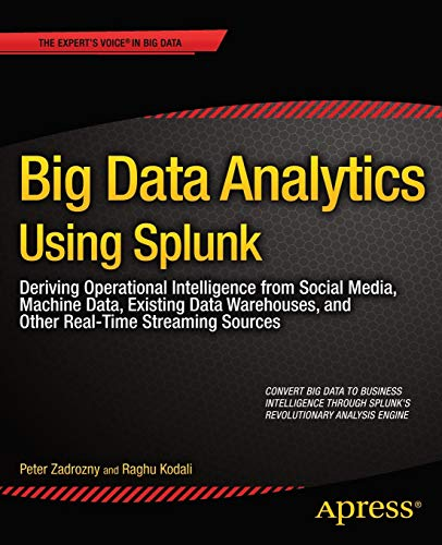 9781430257615: Big Data Analytics Using Splunk: Deriving Operational Intelligence from Social Media, Machine Data, Existing Data Warehouses, and Other Real-Time Streaming Sources (Expert's Voice in Big Data)