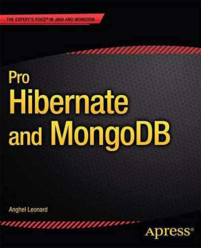 Pro Hibernate and MongoDB (The Expert's Voice): Leonard, Anghel