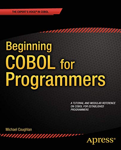 Beginning COBOL for Programmers: MICHAEL COUGHLAN