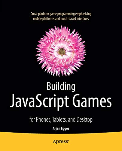 9781430265382: Building JavaScript Games: For Phones, Tablets, and Desktop