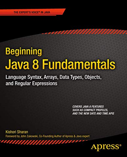 9781430266525: Beginning Java 8 Fundamentals: Language Syntax, Arrays, Data Types, Objects, and Regular Expressions