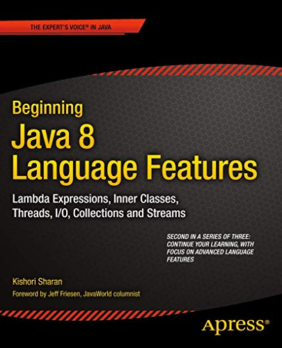 9781430266587: Beginning Java 8 Language Features: Lambda Expressions, Inner Classes, Threads, I/O, Collections, and Streams