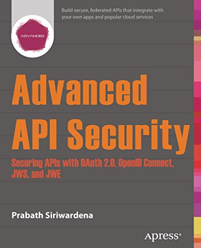 9781430268185: Advanced API Security: Securing APIs with OAuth 2.0, OpenID Connect, JWS, and JWE
