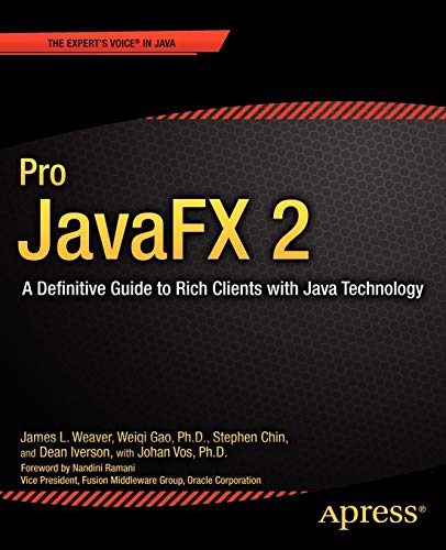 Pro JavaFX 2 : A Definitive Guide: Stephen Chin; Weiqi
