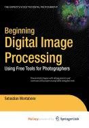 9781430270515: Beginning Digital Image Processing: Using Free Tools for Photographers