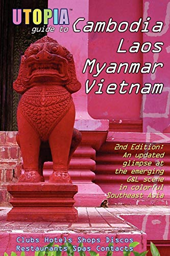 9781430300977: Utopia Guide to Cambodia, Laos, Myanmar & Vietnam (2nd Edition): Southeast Asia's Gay & Lesbian Scene Including Hanoi, Ho Chi Minh City & Angkor