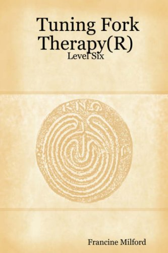 Tuning Fork Therapy(R): Level Six: Milford, Francine