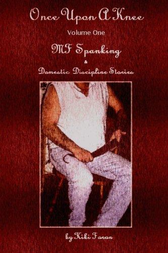 Once Upon A Knee MF Spanking & Domestic Discipline Stories Volume One: Faran, Kiki