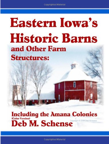 9781430302742: Eastern Iowa's Historic Barns and Other Farm Structures: Including the Amana Colonies - Color Version