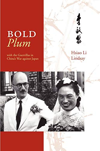 Bold Plum: With the Guerillas in China's War Against Japan: Lindsay, Hsiao Li
