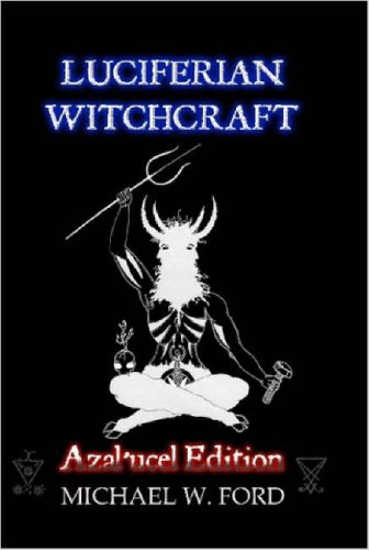 Luciferian Witchcraft: The Grimoire of the Serpent: Ford, Michael W.