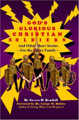 Gods Glorious Christian Soldiers: Steven D. Kendall