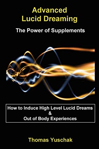 Advanced Lucid Dreaming: The Power of Supplements: Yuschak, Thomas