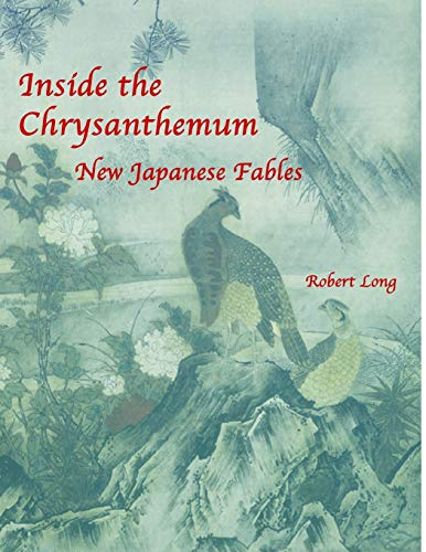 Inside the Chrysanthemum: New Japanese Fables, by Long: Long, Robert
