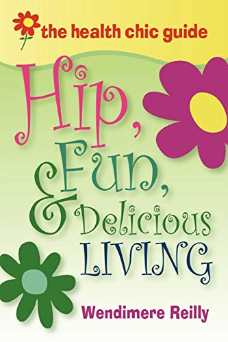 9781430306719: The Health Chic Guide: Hip, Fun & Delicious Living