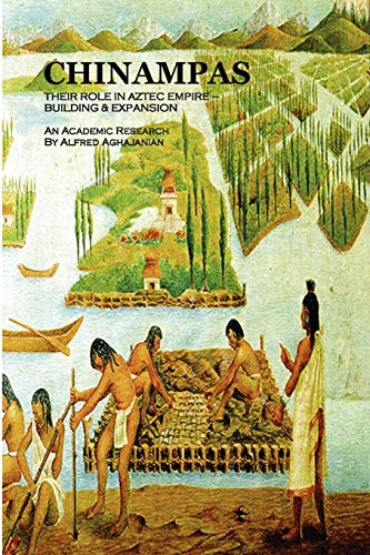 9781430306818: Chinampas: Their Role in Aztec Empire - Building & Expansion an Academic Research