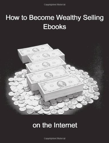 9781430306986: How to Become Wealthy Selling Ebooks on the Internet