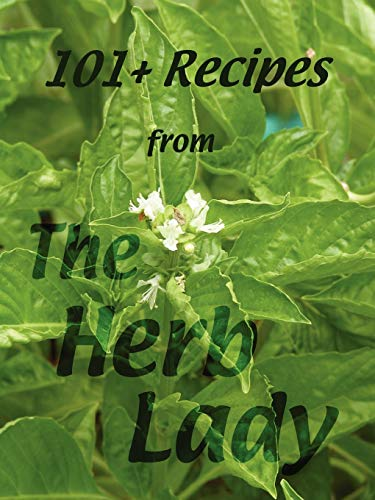101+ Recipes from the Herb Lady: Crowley, Catherine