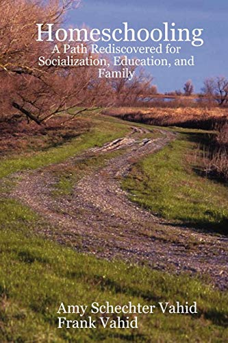 Homeschooling: A Path Rediscovered for Socialization, Education,: Amy Schechter Vahid,
