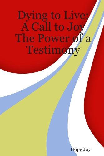 9781430308461: Dying to Live: A Call to Joy - The Power of a Testimony