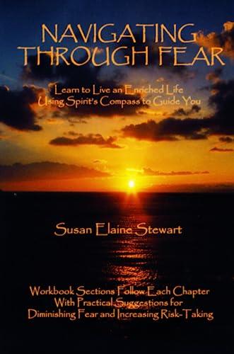 Navigating Through Fear: Learn To Live An: Stewart, Susan