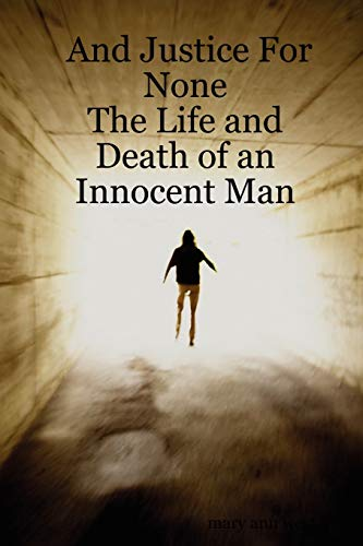 9781430308966: And Justice For None - The Life and Death of an Innocent Man