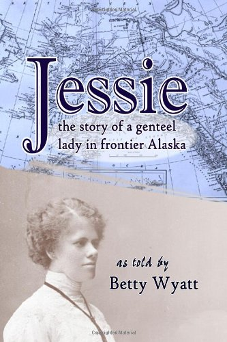 9781430309055: Jessie: the story of a genteel lady in frontier Alaska