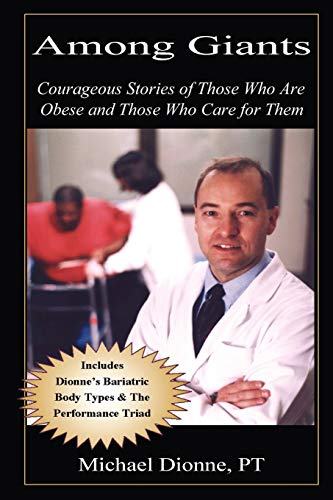 Among Giants Courageous Stories of Those Who Are Obese and Those Who Care for Them: Michael Dionne