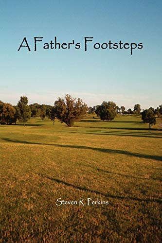 A Father's Footsteps: Steven R. Perkins