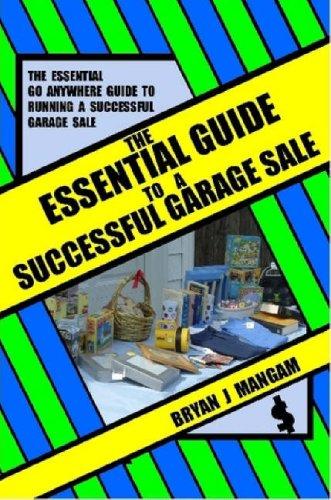 The Essential Guide To A Successful Garage Sale: MANGAM, BRYAN J.