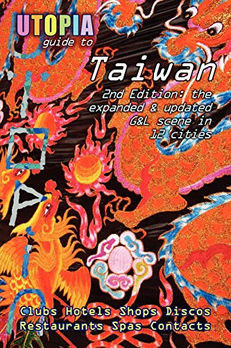 Utopia Guide to Taiwan (2nd Edition): The Gay and Lesbian Scene in 12 Cities Including Taipei, ...