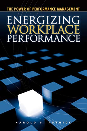 Energizing Workplace Performance: Resnick, Harold
