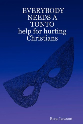 Everybody Needs a Tonto Help for Hurting Christians: Russ Lawson