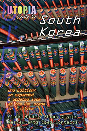 Utopia Guide to South Korea (2nd Edition): The Gay and Lesbian Scene in 7 Cities Including Seoul, ...