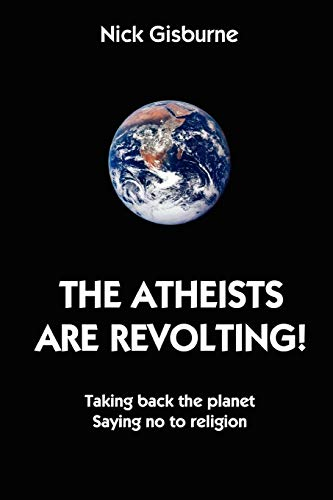 9781430314424: The Atheists Are Revolting!