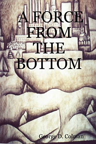 A Force from the Bottom: George D. Colman