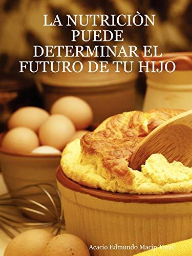 9781430316831: La Nutricin Puede Determinar El Futuro de Tu Hijo (Spanish Edition)