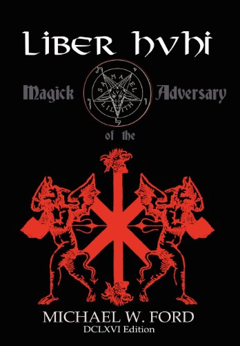 Liber HVHI Sub Figura 864 Magick of the Adversary DCLXVI Edition: Ford, Michael W.