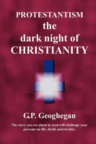 PROTESTANTISM - the dark night of Christianity (1430318120) by Geoghegan, G. P.
