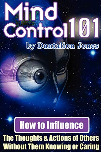9781430318156: Mind Control 101 - How To Influence The Thoughts And Actions Of Others Without Them Knowing Or Caring